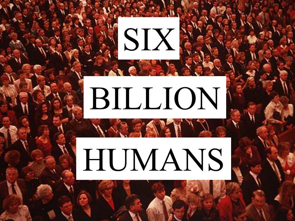 SIX BILLION HUMANS