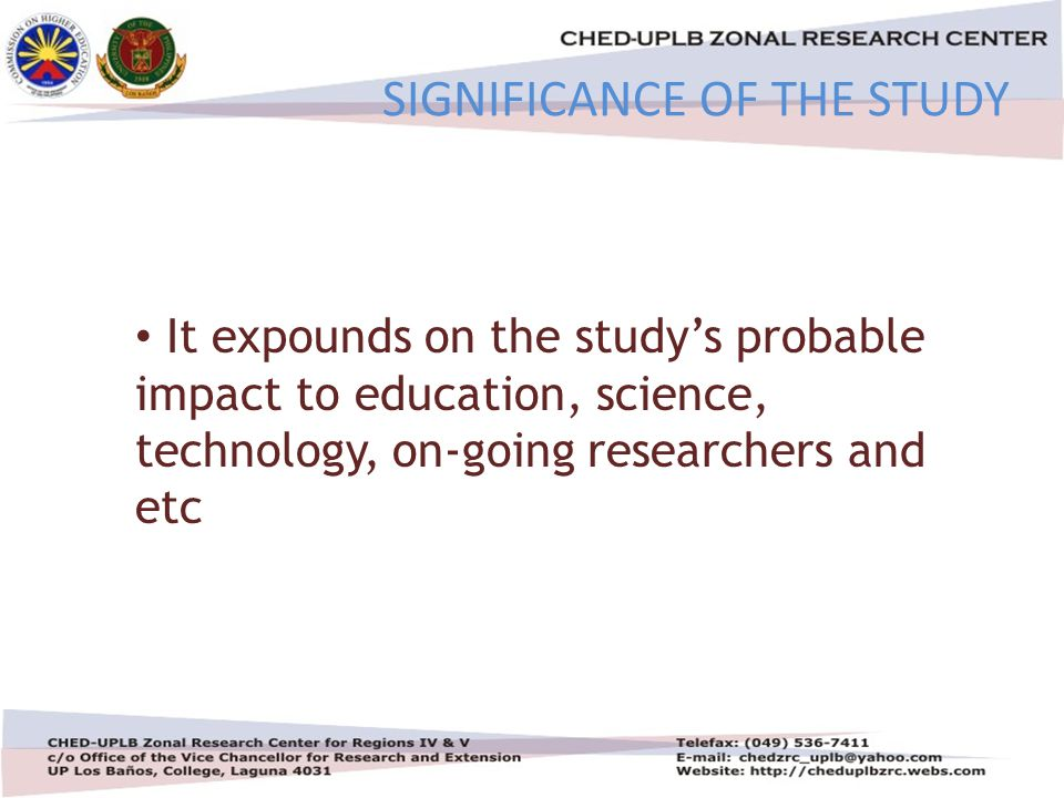 4/30/201515 It expounds on the study's probable impact to education, science, technology, on-going researchers and etc SIGNIFICANCE OF THE STUDY