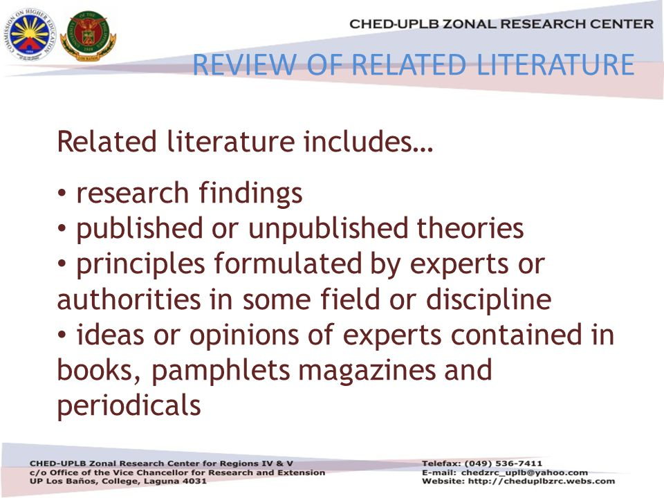 4/30/20157 REVIEW OF RELATED LITERATURE Related literature includes… research findings published or unpublished theories principles formulated by experts or authorities in some field or discipline ideas or opinions of experts contained in books, pamphlets magazines and periodicals