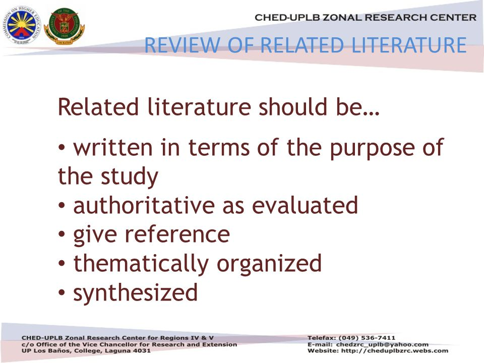 4/30/20158 Related literature should be… written in terms of the purpose of the study authoritative as evaluated give reference thematically organized synthesized REVIEW OF RELATED LITERATURE