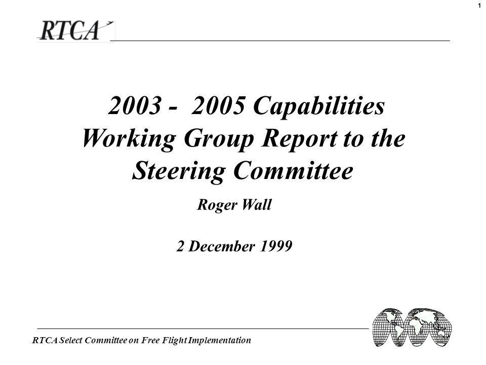 RTCA Select Committee on Free Flight Implementation 1 2003 - 2005 Capabilities Working Group Report to the Steering Committee Roger Wall 2 December 19
