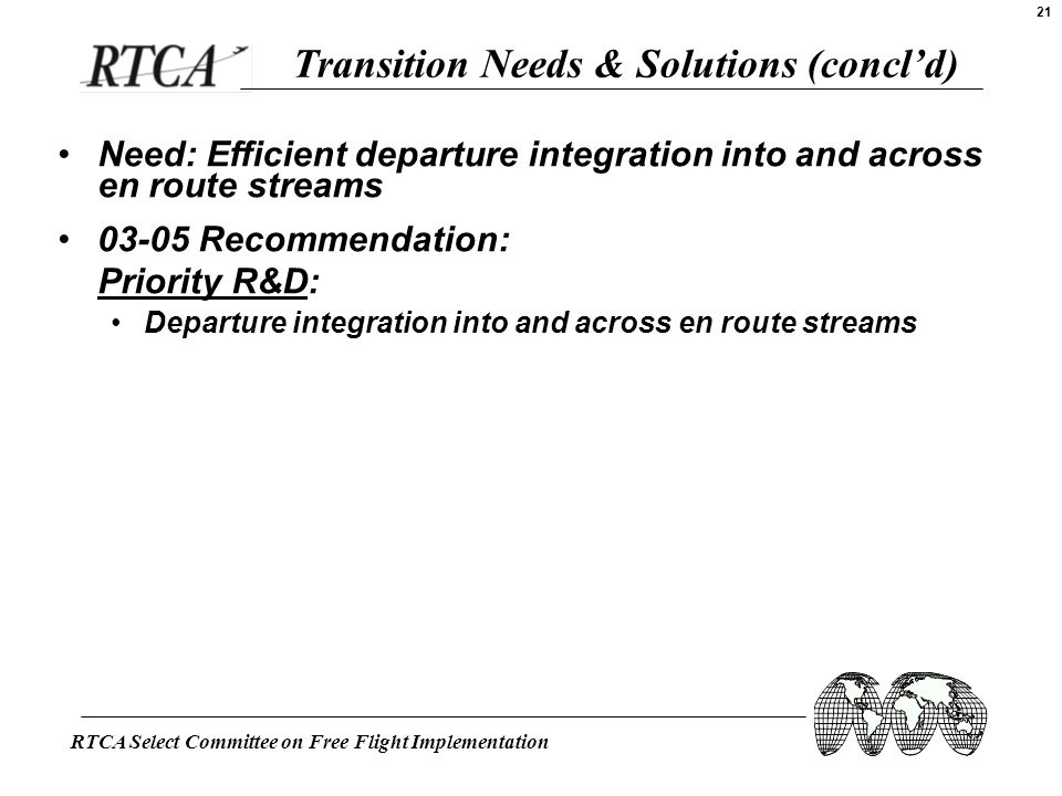 RTCA Select Committee on Free Flight Implementation 21 Need: Efficient departure integration into and across en route streams 03-05 Recommendation: Pr