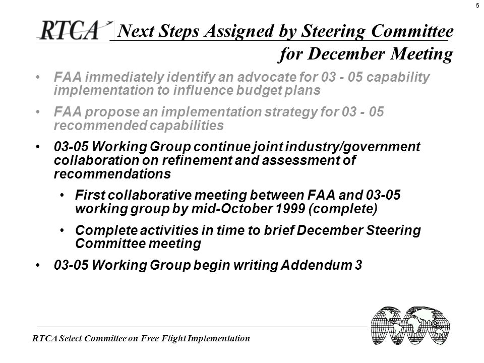 RTCA Select Committee on Free Flight Implementation 5 Next Steps Assigned by Steering Committee for December Meeting FAA immediately identify an advoc