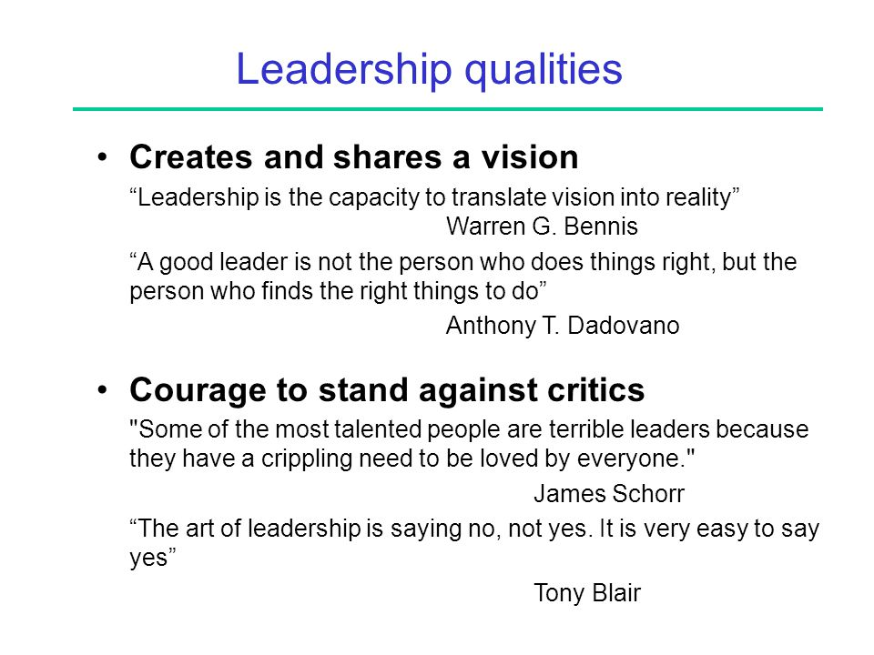 Creates and shares a vision Leadership is the capacity to translate vision into reality Warren G.