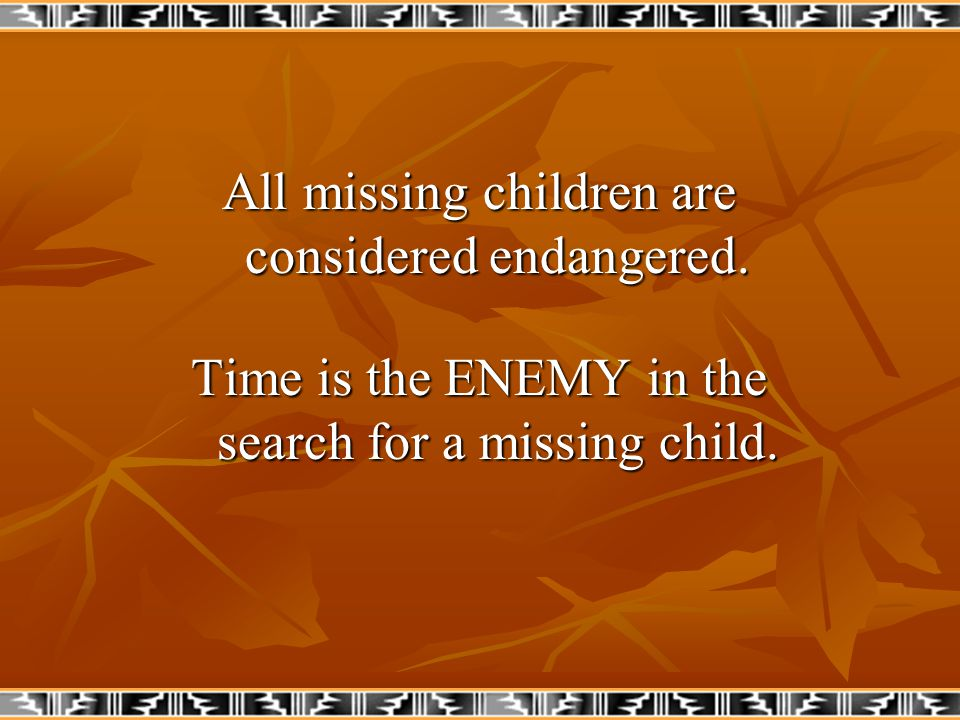 All missing children are considered endangered.