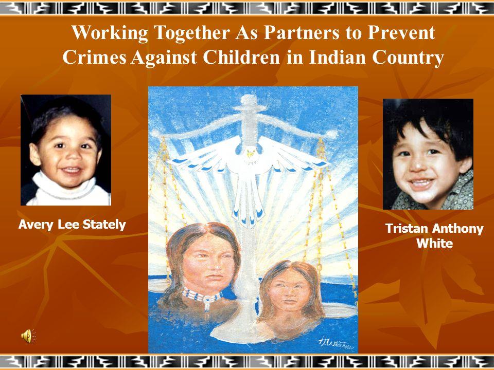 Avery Lee Stately Tristan Anthony White Working Together As Partners to Prevent Crimes Against Children in Indian Country
