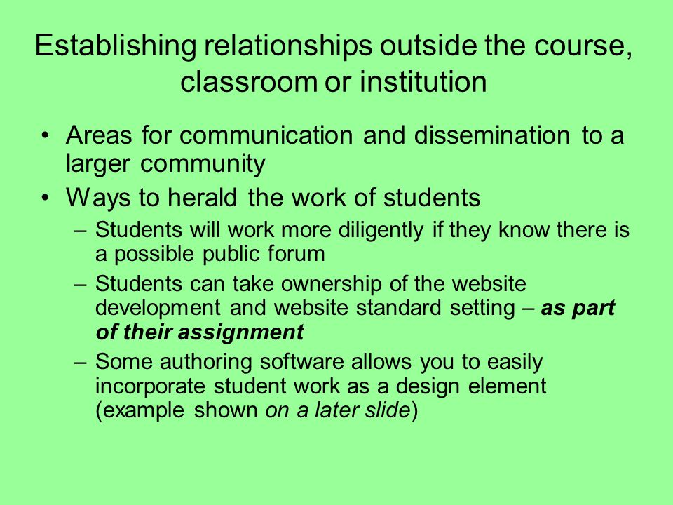 Establishing relationships outside the course, classroom or institution Areas for communication and dissemination to a larger community Ways to herald