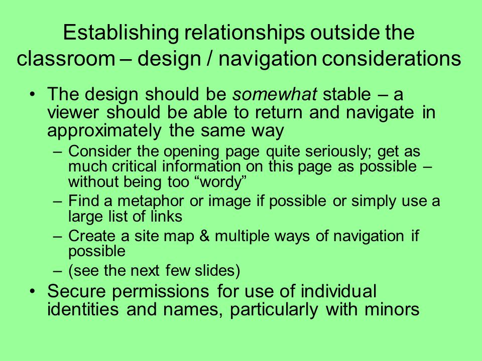 Establishing relationships outside the classroom – design / navigation considerations The design should be somewhat stable – a viewer should be able t