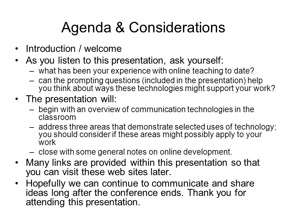 Agenda & Considerations Introduction / welcome As you listen to this presentation, ask yourself: –what has been your experience with online teaching t