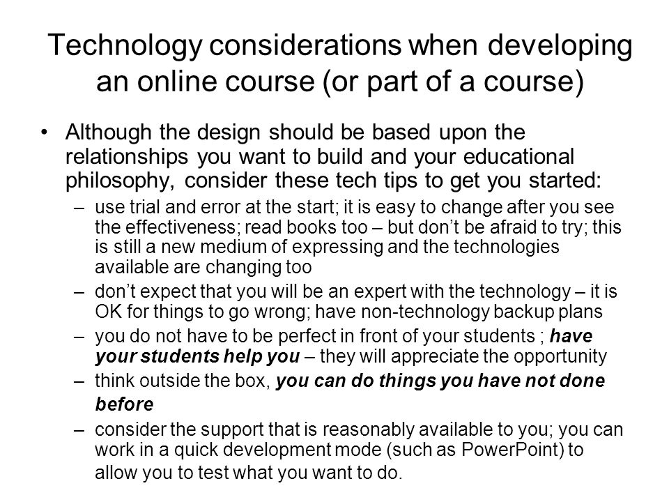 Technology considerations when developing an online course (or part of a course) Although the design should be based upon the relationships you want t