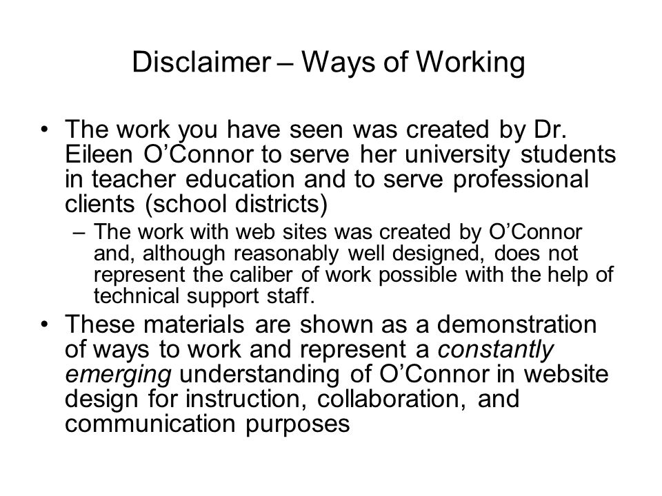 Disclaimer – Ways of Working The work you have seen was created by Dr. Eileen O'Connor to serve her university students in teacher education and to se