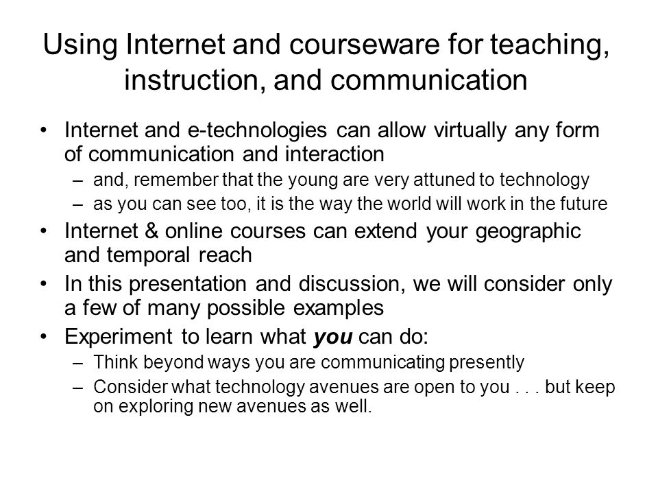To start you thinking: in what ways could Internet & online courses support your objectives.
