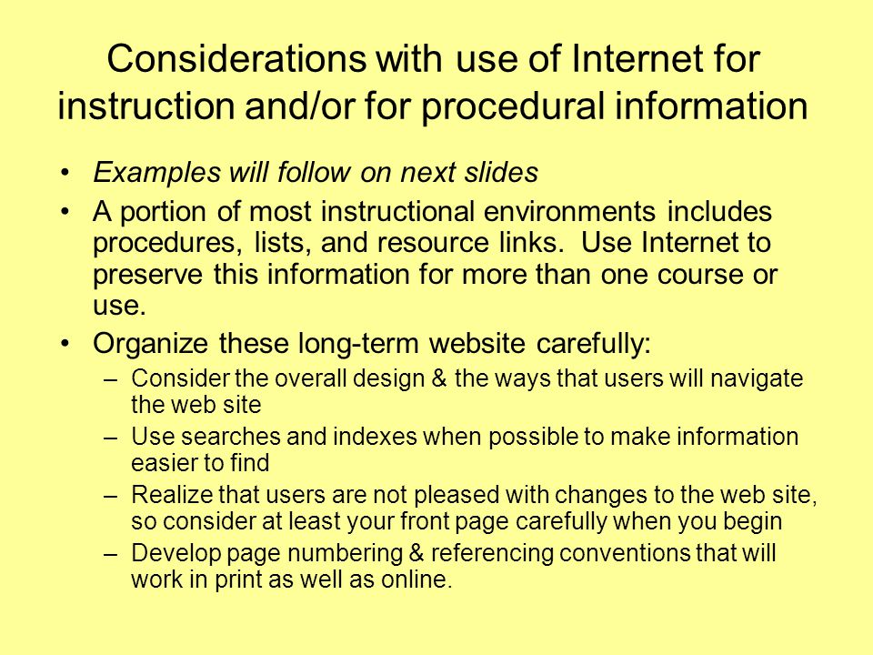 Example uses of Internet in instructional support A web site of student projects with technology -- http://www.learn-with-tech.net ; domain name and server supported by the instructor (approximately $150 per year (USA dollars)) http://www.learn-with-tech.net Community website – http://www.ils-courses.net/toast2http://www.ils-courses.net/toast2 Opening to an information website with a visual metaphor – http://www.InteractiveLearningSolutions.nethttp://www.InteractiveLearningSolutions.net Online, primarily skill-building course with email communication: http://www.InteractiveLearningSolutions.net/mast-power - UserId - slides / password - data http://www.InteractiveLearningSolutions.net/mast-power
