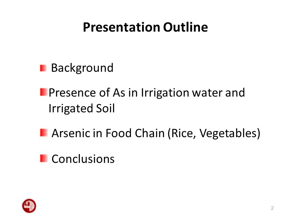 Presentation Outline Background Presence of As in Irrigation water and Irrigated Soil Arsenic in Food Chain (Rice, Vegetables) Conclusions 2