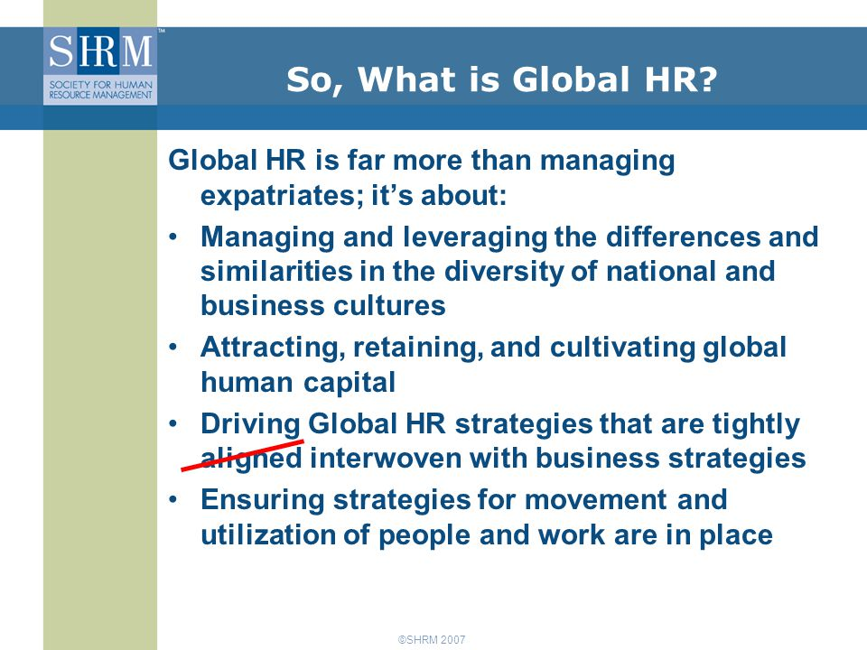©SHRM 2007 So, What is Global HR.