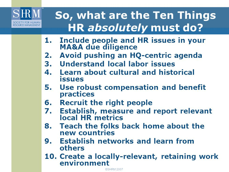 ©SHRM 2007 So, what are the Ten Things HR absolutely must do.
