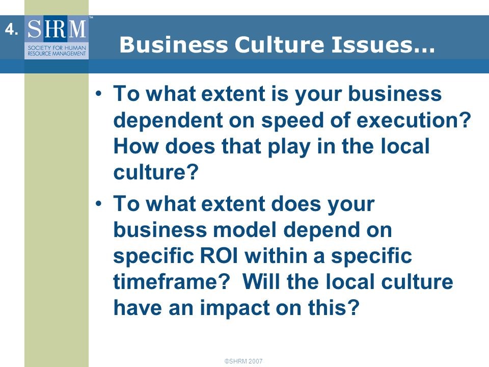 ©SHRM 2007 Business Culture Issues… To what extent is your business dependent on speed of execution.