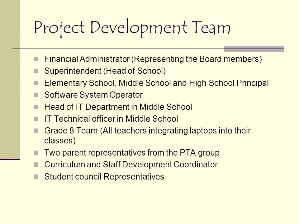 Project Development Team Financial Administrator (Representing the Board members) Superintendent (Head of School) Elementary School, Middle School and