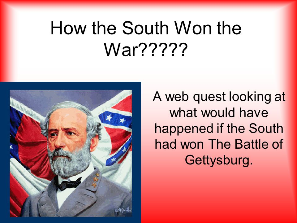 How the South Won the War????.