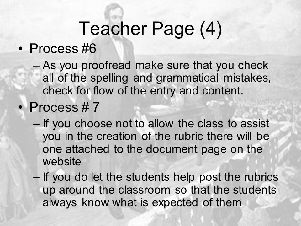 Teacher Page (4) Process #6 –As you proofread make sure that you check all of the spelling and grammatical mistakes, check for flow of the entry and content.