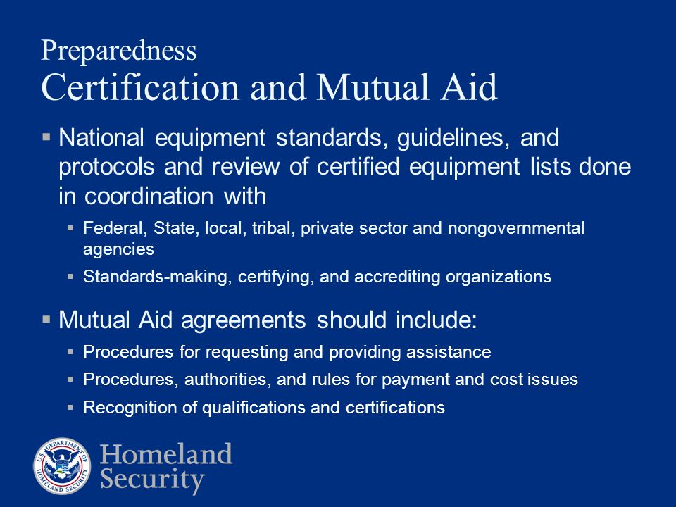 Preparedness Certification and Mutual Aid  National equipment standards, guidelines, and protocols and review of certified equipment lists done in co