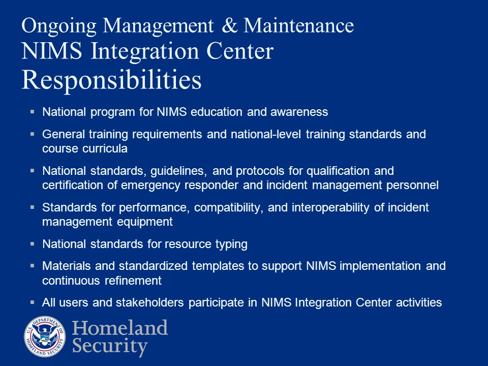 Ongoing Management & Maintenance NIMS Integration Center Responsibilities  National program for NIMS education and awareness  General training requi