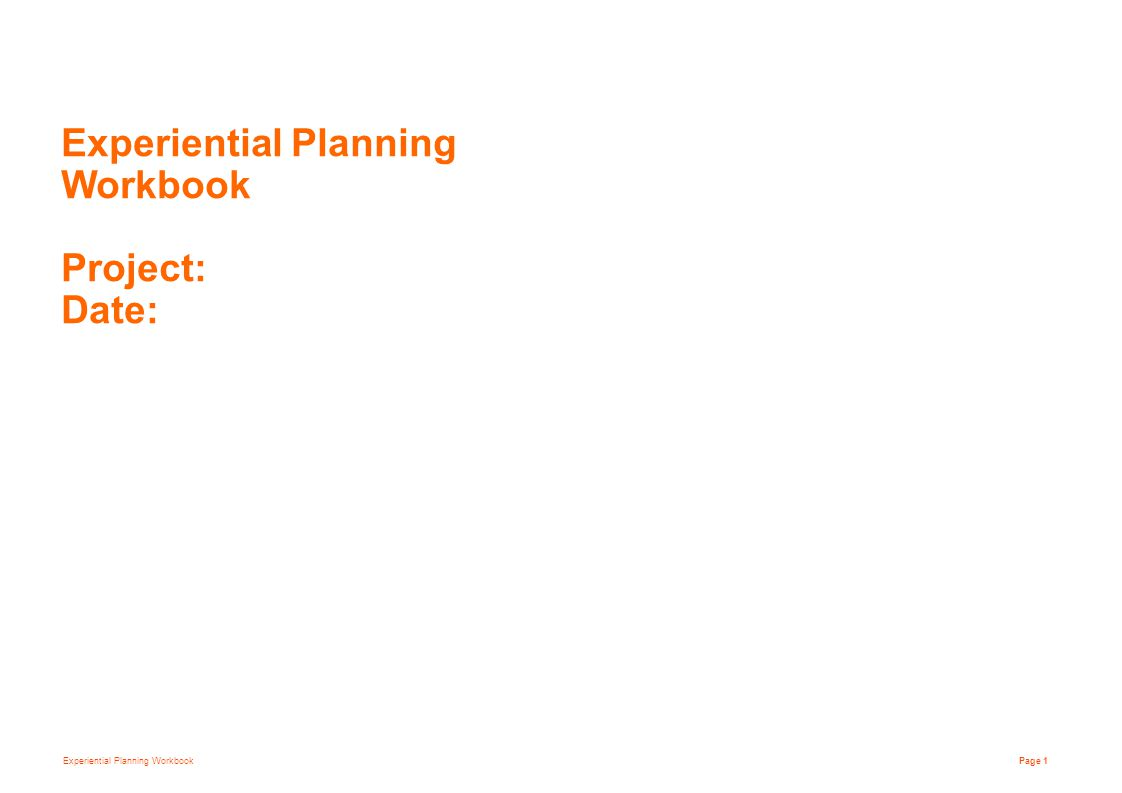 Experiential Planning Workbook Page 1 Experiential Planning Workbook Project: Date: