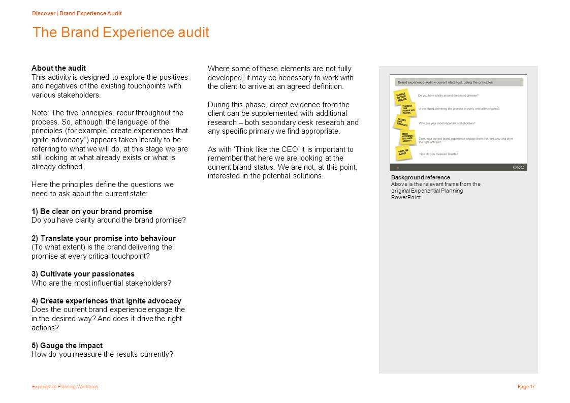 Experiential Planning Workbook Page 17 The Brand Experience audit About the audit This activity is designed to explore the positives and negatives of the existing touchpoints with various stakeholders.