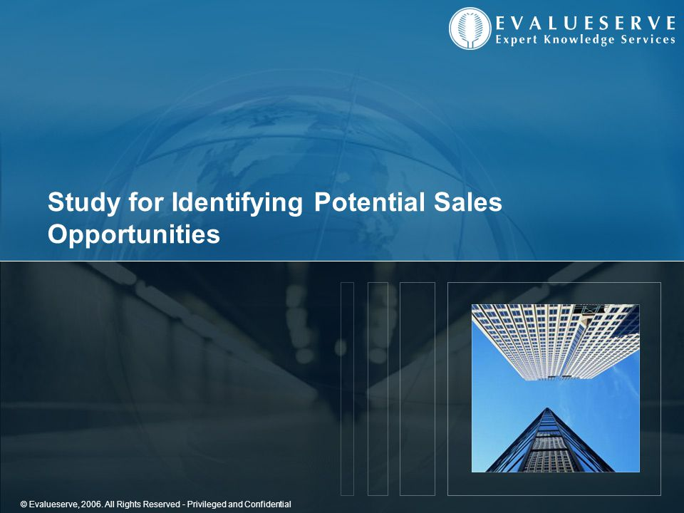 © Evalueserve, 2006. All Rights Reserved - Privileged and Confidential Study for Identifying Potential Sales Opportunities
