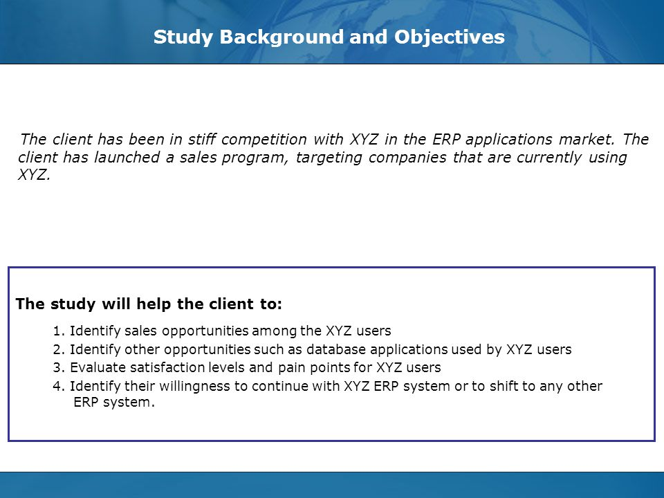 © Evalueserve, 2006. All Rights Reserved - Privileged and Confidential Slide 3 Study Background and Objectives The client has been in stiff competitio