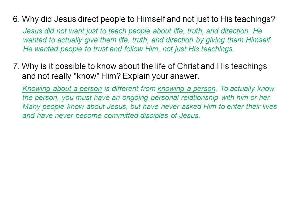 6. Why did Jesus direct people to Himself and not just to His teachings.