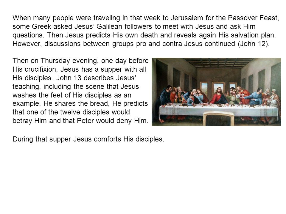 When many people were traveling in that week to Jerusalem for the Passover Feast, some Greek asked Jesus' Galilean followers to meet with Jesus and ask Him questions.
