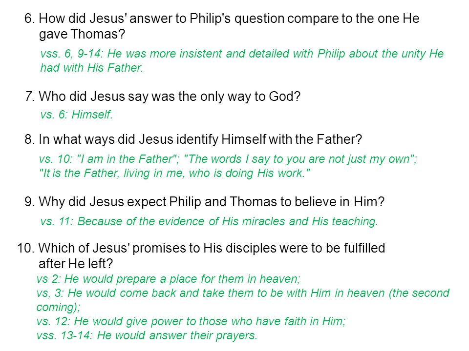 6. How did Jesus answer to Philip s question compare to the one He gave Thomas.