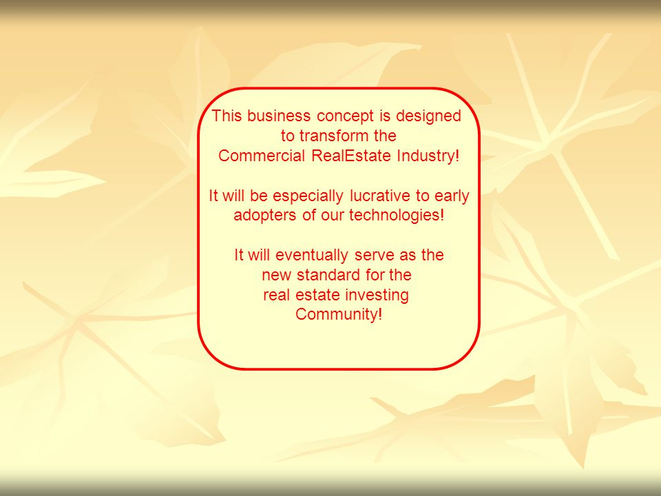 This business concept is designed to transform the Commercial RealEstate Industry.