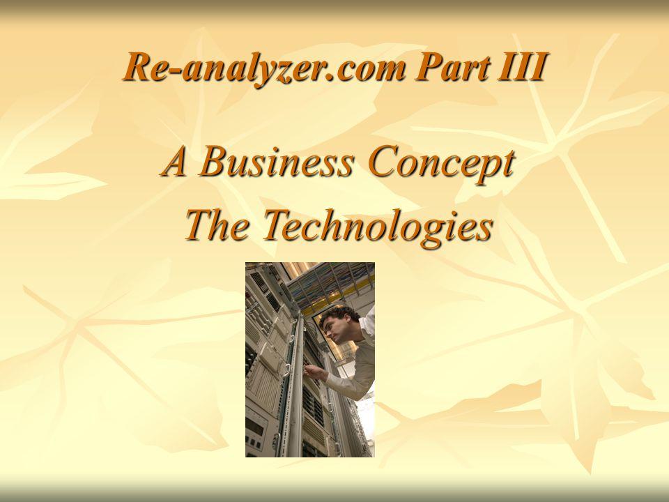 Re-analyzer.com Part III A Business Concept The Technologies
