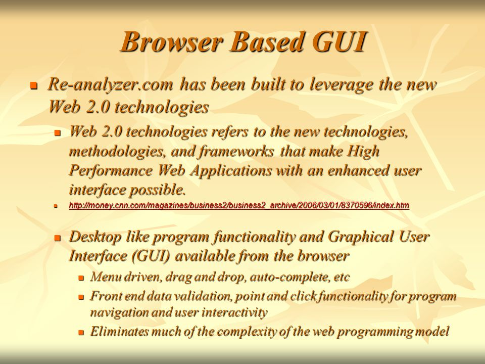 Browser Based GUI Re-analyzer.com has been built to leverage the new Web 2.0 technologies Re-analyzer.com has been built to leverage the new Web 2.0 technologies Web 2.0 technologies refers to the new technologies, methodologies, and frameworks that make High Performance Web Applications with an enhanced user interface possible.