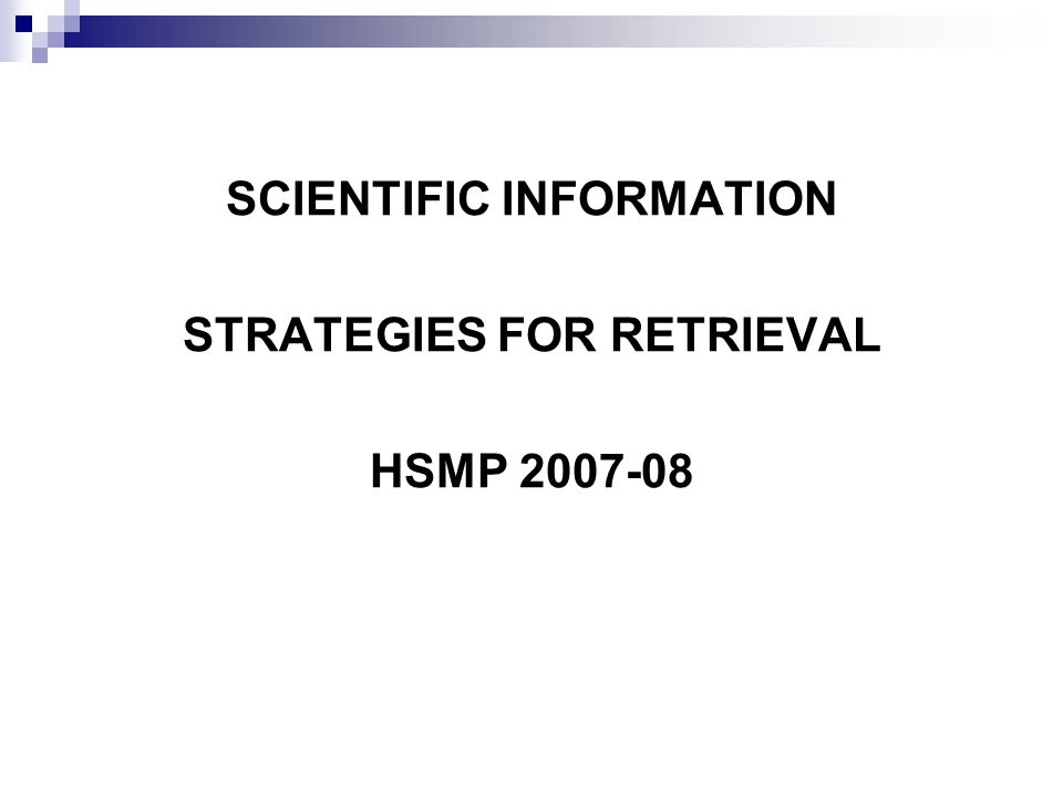 SCIENTIFIC INFORMATION STRATEGIES FOR RETRIEVAL HSMP 2007-08