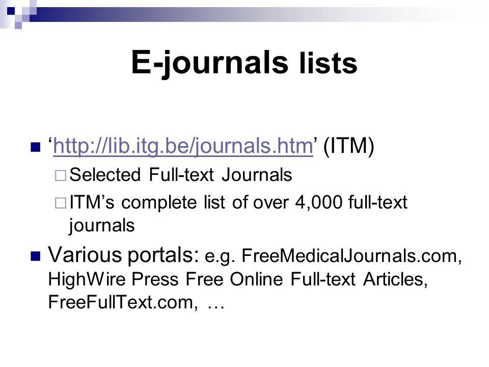 E-journals lists 'http://lib.itg.be/journals.htm' (ITM)http://lib.itg.be/journals.htm  Selected Full-text Journals  ITM's complete list of over 4,000 full-text journals Various portals: e.g.