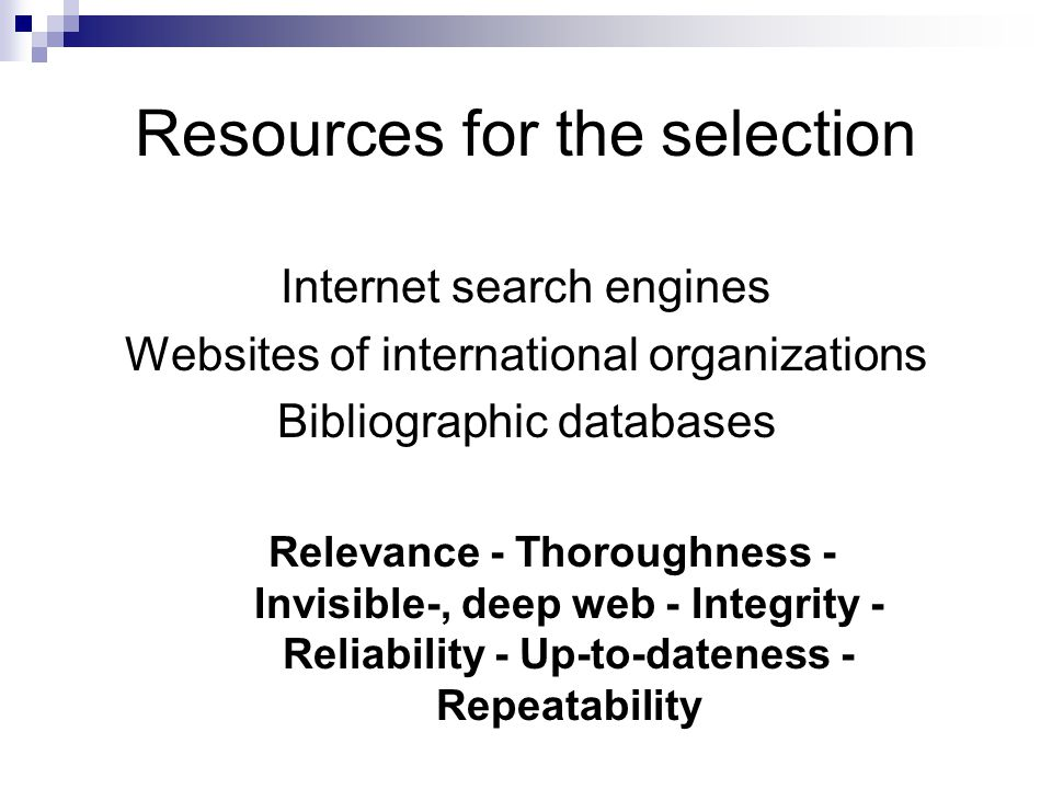 Resources for the selection Internet search engines Websites of international organizations Bibliographic databases Relevance - Thoroughness - Invisib