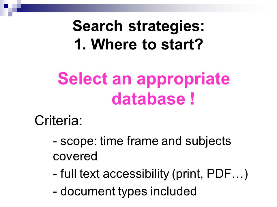 Search strategies: 1. Where to start. Select an appropriate database .