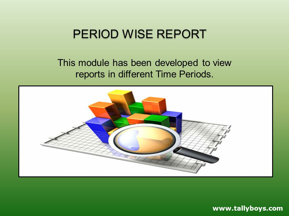 PERIOD WISE REPORT This module has been developed to view reports in different Time Periods.