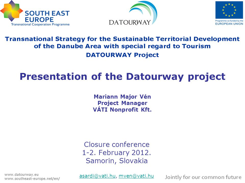 Presentation of the Datourway project Mariann Major Vén Project Manager VÁTI Nonprofit Kft. Closure conference 1-2. February 2012. Samorin, Slovakia a