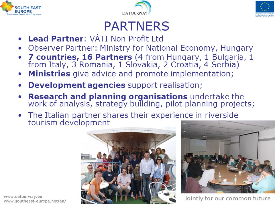 PARTNERS Lead Partner: VÁTI Non Profit Ltd Observer Partner: Ministry for National Economy, Hungary 7 countries, 16 Partners (4 from Hungary, 1 Bulgar