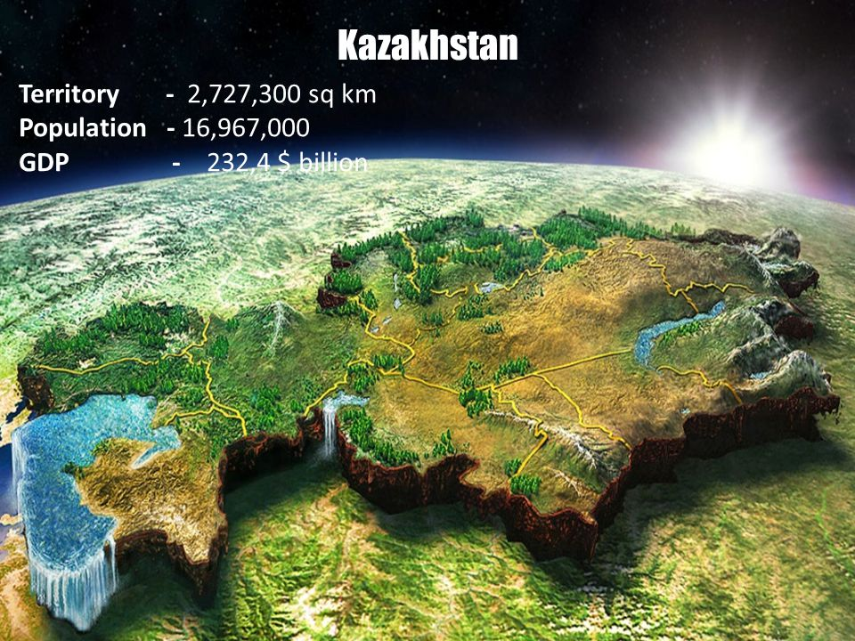 Kazakhstan Territory - 2,727,300 sq km Population - 16,967,000 GDP - 232,4 $ billion