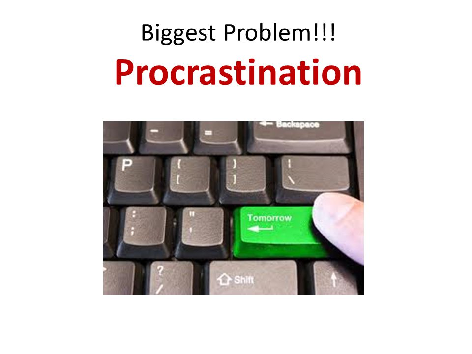 Biggest Problem!!! Procrastination