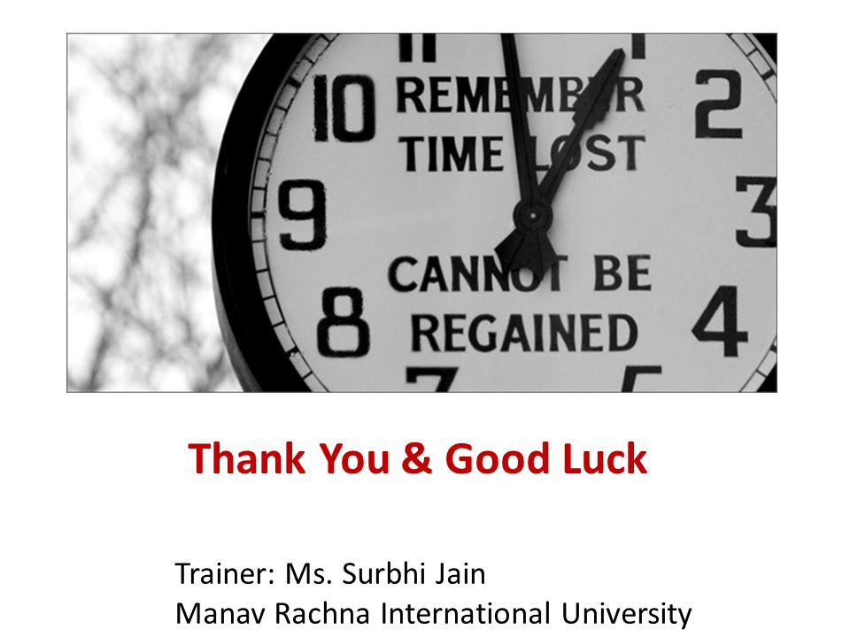 Thank You & Good Luck Trainer: Ms. Surbhi Jain Manav Rachna International University