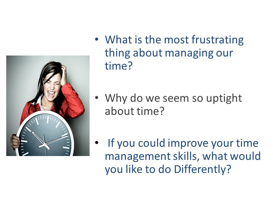What is the most frustrating thing about managing our time.