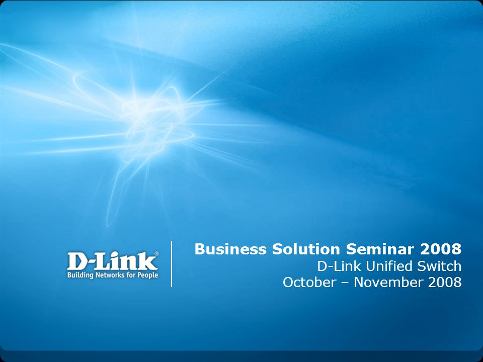 Business Solution Seminar 2008 D-Link Unified Switch October – November 2008
