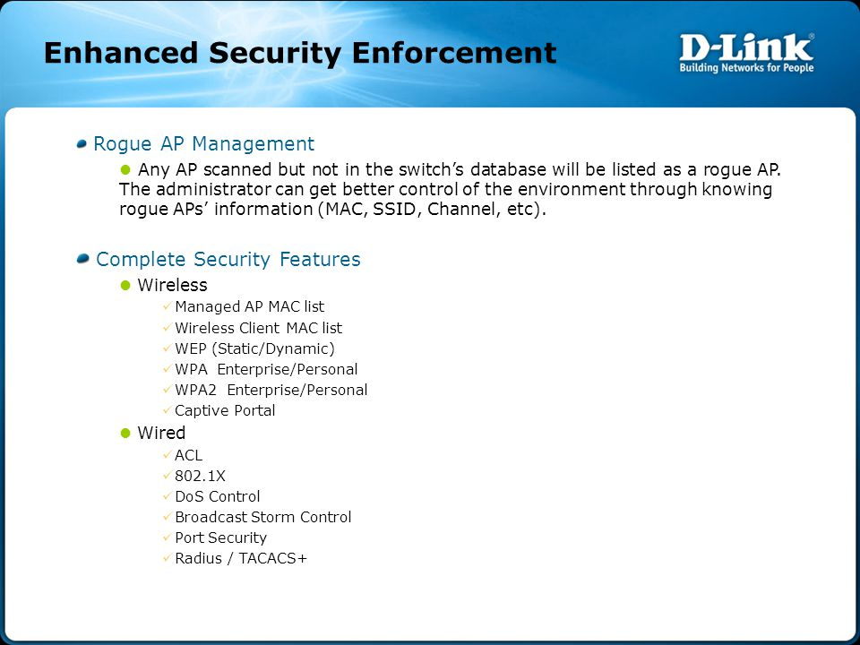 Enhanced Security Enforcement Rogue AP Management Any AP scanned but not in the switch's database will be listed as a rogue AP.