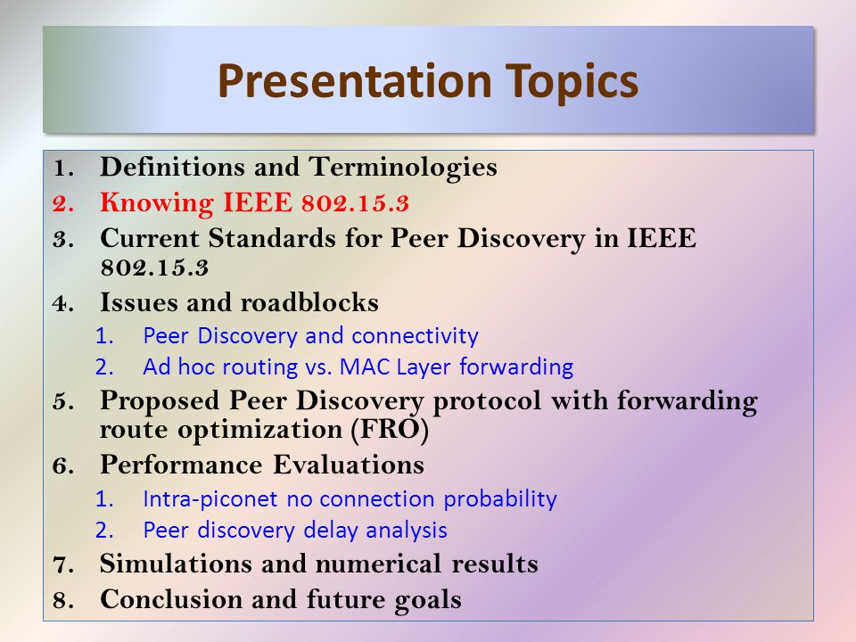 Presentation Topics 1.Definitions and Terminologies 2.Knowing IEEE 802.15.3 3.Current Standards for Peer Discovery in IEEE 802.15.3 4.Issues and roadb